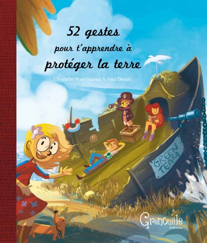 52 gestes pour t'apprendre  protger la terre, paul drouin, ditions grenouille